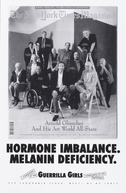 Guerrilla Girls, Hormone Imbalance. Melanin Deficiency, 1993. Limited edition signed poster, 43 x 28 cm. Museum purchase, Fowler McCormick, Class of 1921, Fund. c Guerrilla Girls