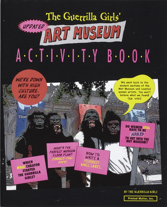 Guerrilla Girls (founded in New York City, 1985), The Guerrilla Girls' Art Museum Activity Book, updated 2012. Book, 26 x 20 cm. Museum purchase, Fowler McCormick, Class of 1921, Fund. c Guerrilla Girls
